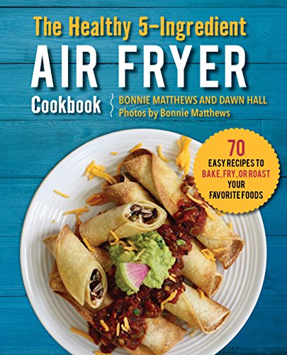 The Healthy 5-Ingredient Air Fryer Cookbook: 70 Easy Recipes to Bake, Fry, or Roast Your Favorite (Wedding Roast)
