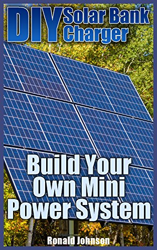 DIY Solar Bank Charger: Build Your Own Mini Power System: (Solar Power, Power Generation) by [Johnson, Ronald ]