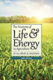 The Anatomy of Life & Energy in Agriculture