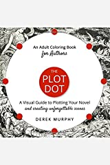 The Plot Dot: A Visual Guide to Plotting Unforgettable Scenes: An Adult Coloring Book For Authors Paperback