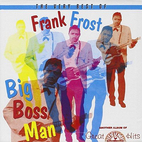 Very Best Of Frank Frost: Big Boss Man