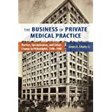 The Business of Private Medical Practice: Doctors, Specialization, and Urban Change in Philadelphia, 1900-1940 (Critical Issues in Health and Medicine)