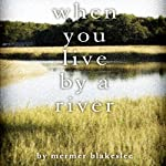 When You Live by a River | Mermer Blakeslee
