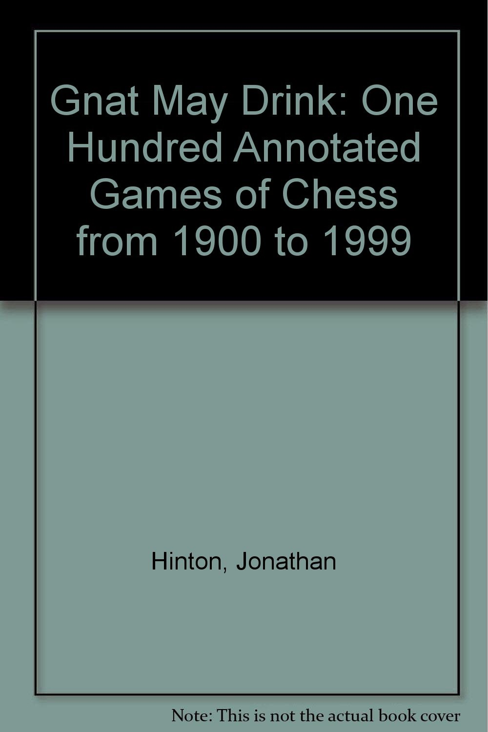 A Gnat May Drink: One Hundred Annotated Games of Chess from 1900 to 1999
