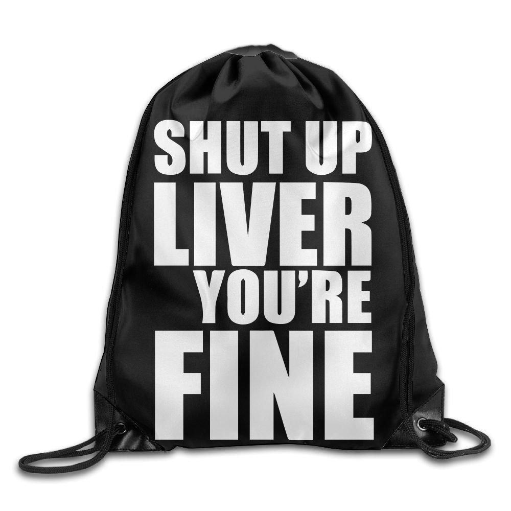 Shut Up Liver Youâre Fine Drawstring Pack Beam Mouth Gym Sack Shoulder Bags For Men/Women