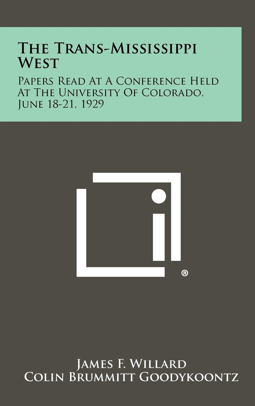 The Trans-Mississippi West: Papers Read at a Conference Held at the University of Colorado, June 18-21, 1929 ebook