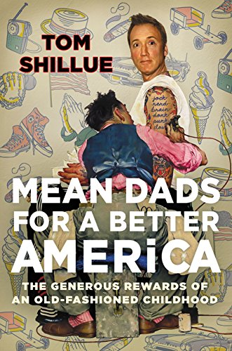 Mean Dads for a Better America: The Generous Rewards of an Old-Fashioned Childhood