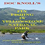 Fly Fishing in Yellowstone National Park | Doc Knoll