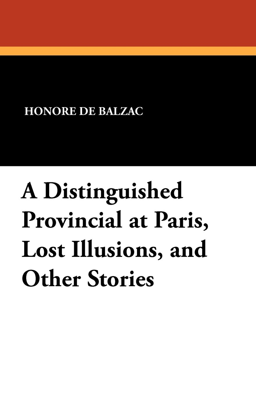 A Distinguished Provincial at Paris, Lost Illusions, and Other Stories pdf