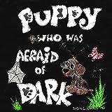 Puppy Who Was Afraid Of Dark: (children's picture book)