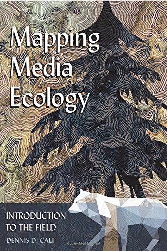 Mapping Media Ecology: Introduction to the Field (Understanding Media Ecology) by Peter Lang Inc., International Academic Publishers