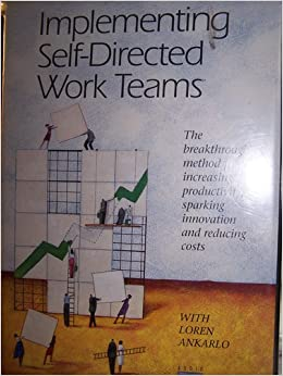 implementing self directed work teams Empowered teams: creating self-directed work groups that improve quality, productivity, and participation first edition.