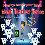 How to Brush Your Teeth : Noah Teaches Series | John Therrien,Jesse Lindberg