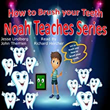 How to Brush Your Teeth : Noah Teaches Series Audiobook by John Therrien, Jesse Lindberg Narrated by Richard Hercher