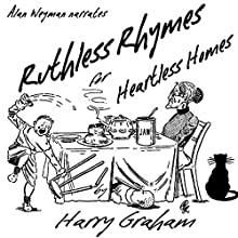 Ruthless Rhymes for Heartless Homes | Livre audio Auteur(s) : Harry Graham Narrateur(s) : Alan Weyman
