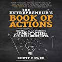 The Entrepreneurs Book of Actions: Essential Daily Exercises and Habits for Becoming Wealthier, Smarter, and More Successful Audiobook by Rhett Power Narrated by Michael Anthony