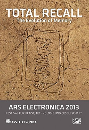 Ars Electronica 2013: Total Recall: The Evolution Of Memory