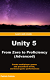 Unity 5 From Zero to Proficiency (Advanced): Create multiplayer games and procedural levels, and boost game performances: a step-by-step guide