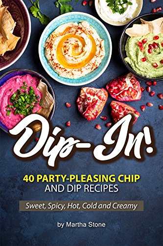 Dip-In!: 40 Party-Pleasing Chip and Dip Recipes