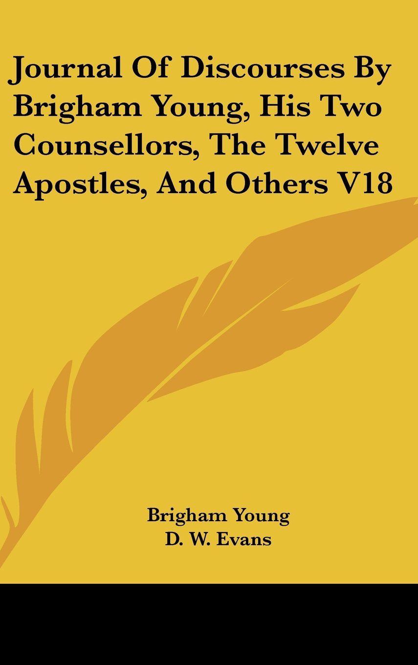 Download Journal of Discourses by Brigham Young, His Two Counsellors, the Twelve Apostles, and Others V18 pdf epub