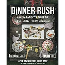 Dinner Rush: A Busy Parent's Guide to Better Nutrition, with Recipes