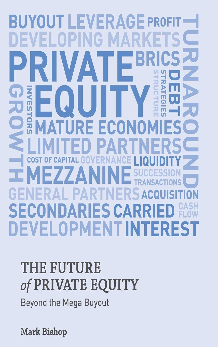 The Future of Private Equity: Amazon co uk: Mark Bishop