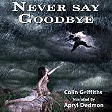 Never Say Goodbye Audiobook by Colin Griffiths Narrated by Apryl Dedmon