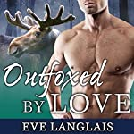 Outfoxed by Love: Kodiak Point, Book 2 | Eve Langlais