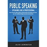 PUBLIC SPEAKING - Speaking like a Professional: How to become a better speaker, present yourself convincingly and…