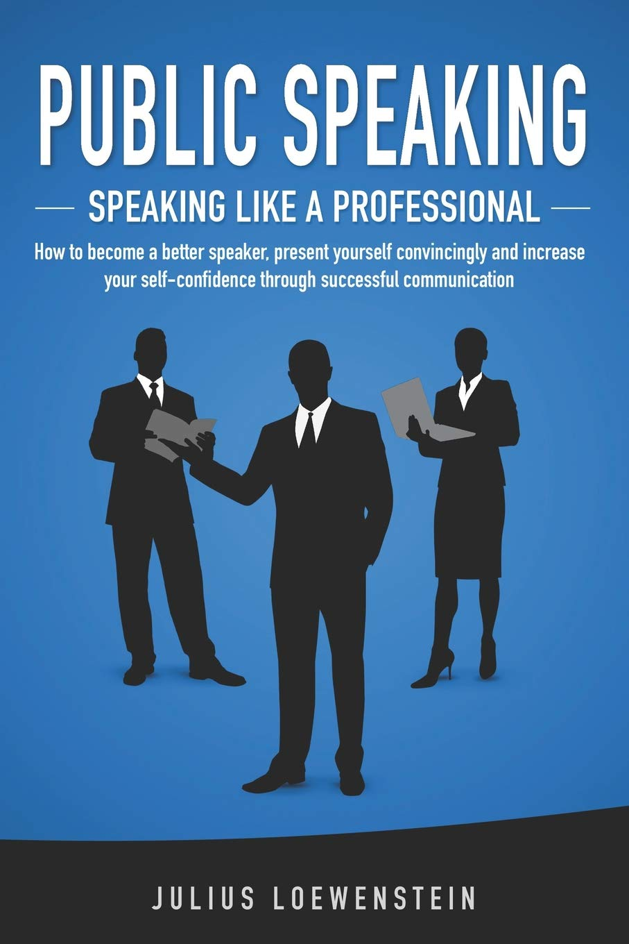 PUBLIC SPEAKING - Speaking like a Professional: How to become a