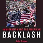 Immigration and the American Backlash | John Tirman