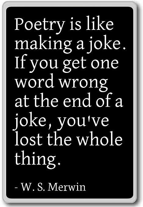 Poesía es como hacer una broma. Si You Get One W... - W. S. Merwin ...
