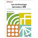 Leis da Psicologia Aplicadas a UX: Usando Psicologia Para Projetar Produtos e Serviços Melhores
