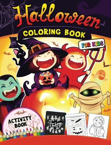 Halloween Coloring Book for Kids: Happy Activity Book for Preschoolers, Toddlers, Children Ages 4-8, 5-12, Boy, Girls and Seniors Mazes, Coloring, Dot to Dot, crosswords and (Halloween Preschool Learning Activities)