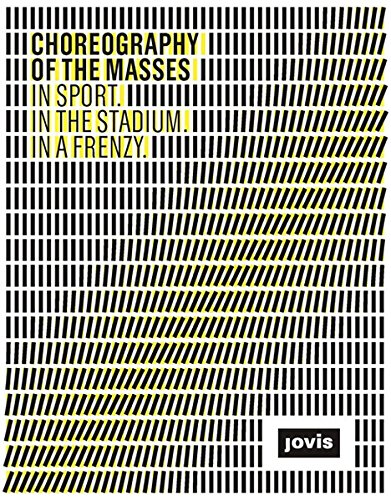 Choreography Of The Masses: In Sport, In The Stadium, In A Frenzy