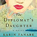 The Diplomat's Daughter: A Novel Audiobook by Karin Tanabe Narrated by To Be Announced