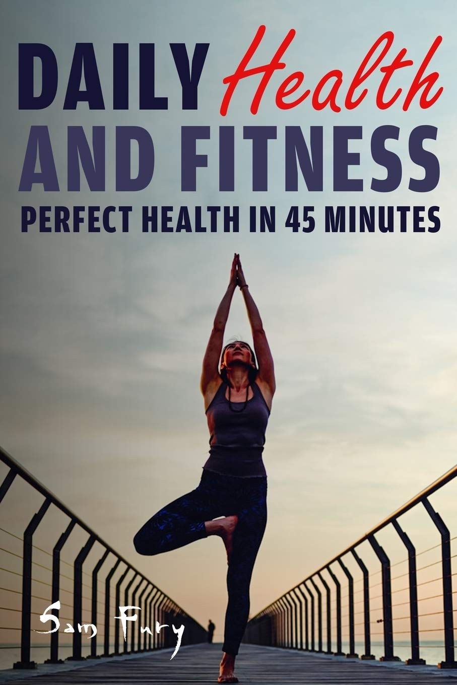 Daily Health and Fitness: Perfect Health in Under 45 Minutes ...