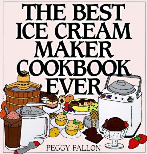 The Best Ice Cream Maker Cookbook Ever (No Cook Homemade Ice Cream Maker Recipes)