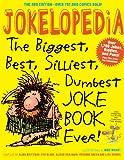Jokelopedia, Third Edition: The Biggest, Best, Silliest, Dumbest Joke Book Ever!