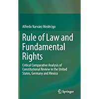 Rule of Law and Fundamental Rights: Critical Comparative Analysis of Constitutional Review in the United States, Germany and Mexico