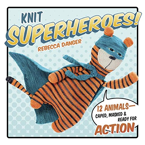 Masked Superheroes (Knit Superheroes!: 12 Animals--Caped, Masked & Ready for Action)