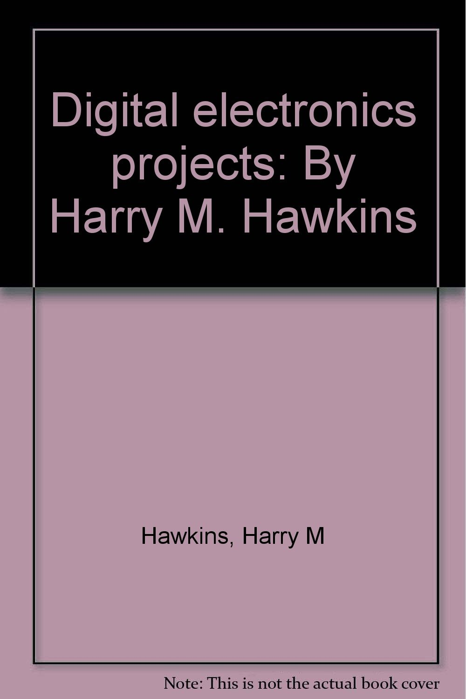 Digital Electronics Projects Harry M Hawkins 9780830604319 Amazon Books
