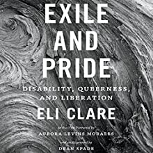 Exile and Pride: Disability, Queerness, and Liberation Audiobook by Eli Clare Narrated by Maxwell Glick