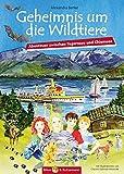 Geheimnis um die Wildtiere: Abenteuer zwischen Tegernsee und Chiemsee (Abenteuer in Oberbayern)