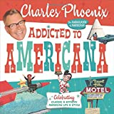 Addicted to Americana: Celebrating Classic & Kitschy American Life & Style