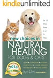 New Choices in Natural Healing for Dogs & Cats: Herbs, Acupressure, Massage, Homeopathy, Flower Essences, Natural Diets, Healing Energy (English Edition)