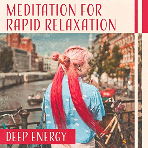 (Meditation for Rapid Relaxation (Deep Energy -  You Feel Relaxed and Peace, Calmness of Thoughts, Inner Recharge, Positive Reflection))