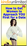 How to Get Women to Approach YOU First for a Date