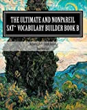 The Ultimate and Nonpareil SAT Vocabulary Builder Book B, Richard Lillie, 1463658761