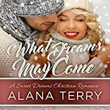 What Dreams May Come: A Sweet Dreams Christian Romance, Book 1 Audiobook by Alana Terry Narrated by Pamela Lorence